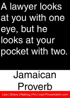 A lawyer looks at you with one eye, but he looks at your pocket with two… Strong Quotes, Wise Quotes, Quotable Quotes, Motivational Quotes, Inspirational Quotes, Wise Proverbs, Proverbs Quotes, Jamaican Proverbs, African Proverb