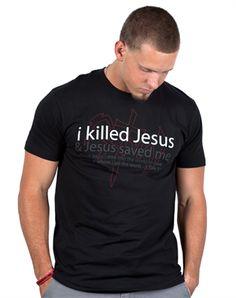 Bold Jesus shirt > NOTW > I Killed Jesus > Guys Christian Shirts @ C28