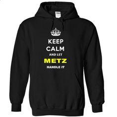 Keep Calm And Let Metz Handle It - #cool shirt #grey sweatshirt. BUY NOW => https://www.sunfrog.com/Names/Keep-Calm-And-Let-Metz-Handle-It-yavhu-Black-15810244-Hoodie.html?68278