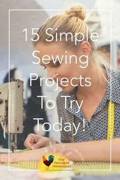 Do you want to learn how to sew, but don't know where to start? Click here to see these 15 simple sewing projects to try today and amaze your family with your skills!