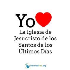 Yo amo La Iglesia de Jesucristo de los Santos de los Últimos Días.  No olvides visitar mormonsud.org