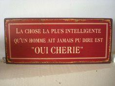 Plaque humoristique rétro: 9,95€ http://www.decoacoeur.com/plaques-murales/2375-plaque-murale-humoristique-oui-cherie.html