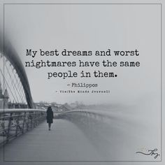 My best dreams and worst nightmares have the same people in them. - http://themindsjournal.com/my-best-dreams-and-worst-nightmares-have-the-same-people-in-them/