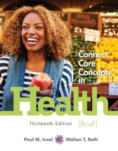 Connect Core Concepts in Health, Brief, 13th Edition #book #health http://www.healthbooksshop.com/connect-core-concepts-in-health-brief-13th-edition-3/ Connect Core Concepts in Health, Brief, 13th Edition The most reliable and widely used personal health text,  Connect Core Concepts in Health  utilizes the science behind health to teach and motivate students about their wellness. The thirteenth edition provides current, accurate, scientifically based information about a wealth of hea..