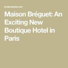 Maison Bréguet: An Exciting New Boutique Hotel in Paris