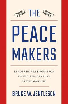 Buy The Peacemakers: Leadership Lessons from Twentieth-Century Statesmanship by Bruce W. Jentleson and Read this Book on Kobo's Free Apps. Discover Kobo's Vast Collection of Ebooks and Audiobooks Today - Over 4 Million Titles! Patriots History, Profiles In Courage, Human Rights Movement, Madeleine Albright, Comparative Politics, The Age Of Innocence, Leadership Lessons, Noam Chomsky