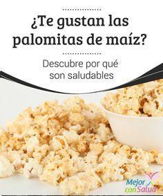 ¿Te gustan las palomitas de maíz? Descubre por qué son saludables  La mayoría de personas ha comido palomitas de maíz al menos una vez en su vida. Son típicas en los cines y también se pueden preparar en casa cuando se quiere disfrutar un momento familiar o en pareja.