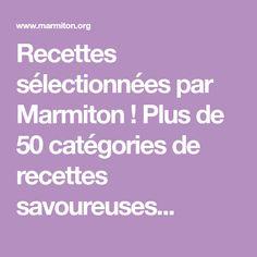 Recettes sélectionnées par Marmiton ! Plus de 50 catégories de recettes savoureuses...