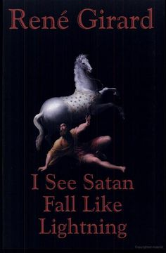I See Satan Fall Like Lightning - René Girard