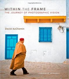 Within the Frame: The Journey of Photographic Vision: David duChemin, Joe McNally: 8601400881224: Amazon.com: Books