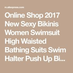 Online Shop 2017 New Sexy Bikinis Women Swimsuit High Waisted Bathing Suits Swim Halter Push Up Bikini Set padded bra bralette Swimwear | Aliexpress Mobile