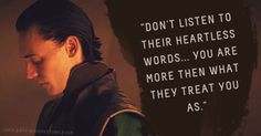 "Loki's Dirty Whispers - Submission: ""Don't listen to their heartless words... You are more then what they treat you as."""