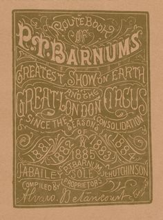 Hand-lettered 18x24 poster styled after a P.T. Barnum route book cover from the 1870s. The actual route book contained 79 pages full of information about the circus and its route during 1881 thru 1885. It listed the employees, size of the tent, as well as cities and towns visited.  By Keith Tatum