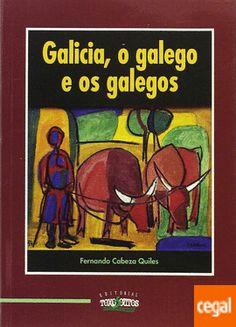 Galicia, o galego e os galegos / Fernando Cabeza Quiles Publicación Noia, A Coruña : Toxosoutos, 2016
