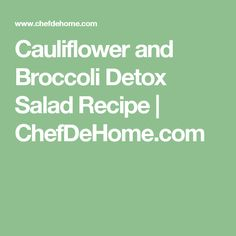 Cauliflower and Broccoli Detox Salad Recipe | ChefDeHome.com