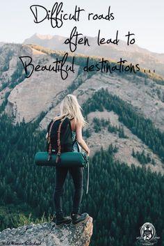 Difficult roads often lead to beautiful destinations.. WILD WOMAN SISTERHOOD™