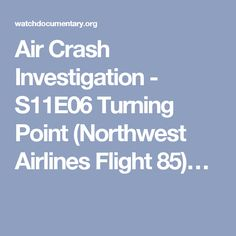 Air Crash Investigation - S11E06 Turning Point (Northwest Airlines Flight 85)…