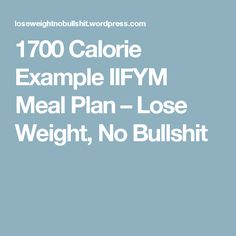 1700 Calorie Example IIFYM Meal Plan – Lose Weight, No Bullshit