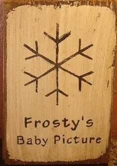 Frosty the snowman's baby picture! so funny! Primitive Christmas, Christmas Signs, Rustic Christmas, Christmas Art, Christmas Projects, Winter Christmas, Christmas Ornaments, Christmas Ideas, Christmas Humor
