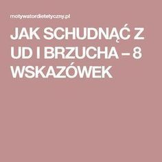 JAK SCHUDNĄĆ Z UD I BRZUCHA – 8 WSKAZÓWEK Natural Remedies For Migraines, Health Motivation, Healthy Life, Health Fitness, Workout, How To Plan, Natural Things, Sporty, Burn Calories