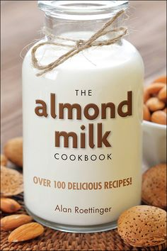 """Read """"The Almond Milk Cookbook Over 100 Delicious Recipes"""" by Alan Roettinger available from Rakuten Kobo. Almond milk, made from finely ground almonds and water, has been in use since at least as far back as the Middle Ages, f. Almond Recipes, Dairy Free Recipes, Raw Food Recipes, Make Almond Milk, Vegan Books, Vegan Cookbook, Cookbook Pdf, Best Cookbooks, Corn Chowder"""