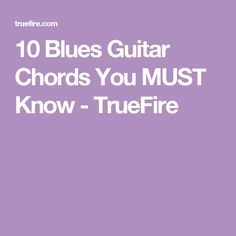 10 Blues Guitar Chords You MUST Know - TrueFire
