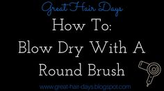 Great Hair Days : How To: Blow Drying with a Round Brush