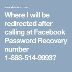 Where I will be redirected after calling at Facebook Password Recovery number 1-888-514-9993?