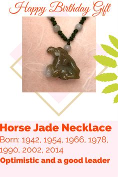 Horse Jade Necklace. Born: 1942, 1954, 1966, 1978, 1990, 2002, 2014. Characteristic: Optimistic and a good leader. He always works in his own way and seldom accepts the opinion of others.