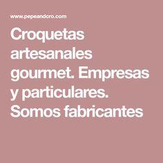 Croquetas artesanales gourmet. Empresas y particulares. Somos fabricantes