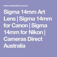 Sigma 14mm Art Lens | Sigma 14mm for Canon | Sigma 14mm for Nikon | Cameras Direct Australia