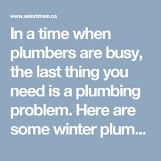 In a time when plumbers are busy, the last thing you need is a plumbing problem. Here are some winter plumbing preparation tips you should follow. For expert help, don't hesitate to call (416) 244-6891.