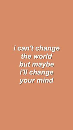Eu não sou capaz de mudar o mundo mas se calhar vou mudar a tua mente