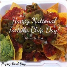 Happy National Tortilla Chip Day!  February 24, 2016