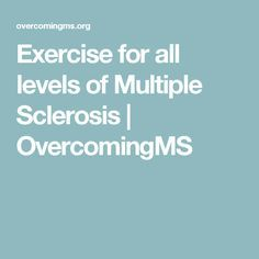 Exercise for all levels of Multiple Sclerosis | OvercomingMS