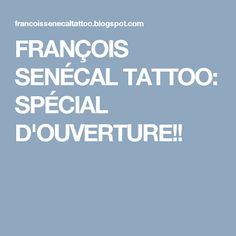 FRANÇOIS SENÉCAL TATTOO: SPÉCIAL D'OUVERTURE!!