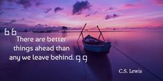 """""""There are better things ahead than any we leave behind."""" - C.S. Lewis #Quotes #NewYearsEve"""