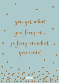 You get what you focus on- bring positive things your way #thesecret #lawofattraction