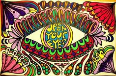 Open your eyes, look up to the skies and see. Hippy Art, Up To The Sky, Open Your Eyes, Eye Art, Psychedelic Art, Trippy, Artsy Fartsy, Peace And Love, Flower Power
