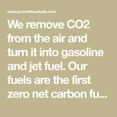 We remove CO2 from the air and turn it into gasoline and jet fuel. Our fuels are the first zero net carbon fuels that can compete with fossil fuels on price. Car Fuel, Digital Museum, Fossil, Jet, Web Design, Website, Design Web, Fossils, Website Designs
