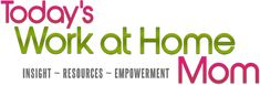 Todays Work at Home Mom - We are your #1 Site for Today's Work at Home Moms