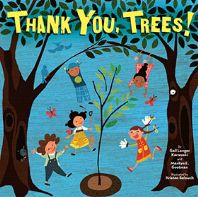 Thank You, Trees! Written by Gail Karwoski and Marilyn Gootman Illustrated by Kristen Balouch