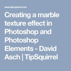 Creating a marble texture effect in Photoshop and Photoshop Elements - David Asch | TipSquirrel