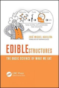 Edible structures : the basic science of what we eat / José Miguel Aguilera ; translated by Marian Blazes http://library.ursuline.edu/record=b399956