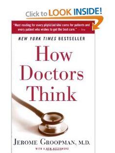 How Doctors Think - Jerome Groopman - Harvard Medical School, Harvard MD - www.amazon.com/How-Doctors-Think-Jerome-Groopman/dp/0547053649/ref=sr_1_1?s=books=UTF8=1362348197=1-1=how+doctors+think/=motispeaforco-20 Global Health Coach, Parasite Killer and Disease Prevention Speaker http://www.PaulFDavis.com (info@PaulFDavis.com)