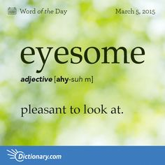 Today's Word of the Day is eyesome. Learn its definition, pronunciation, etymology and more. Join over 19 million fans who boost their vocabulary every day.