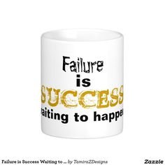 """Failure is Success Waiting to Happen"" Original Slogan.  Inspirational, motivational saying Classic White Coffee Mugs gift ideas.  Choose your style Mugs or Steins.  Original Slogan Quote  Saying Graphic  Design © TamiraZDesigns via:  www.zazzle.com/tamirazdesigns*"