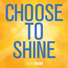 Choose To Shine!!! :)