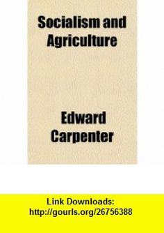 Socialism and Agriculture (9781151601858) Edward Carpenter , ISBN-10: 1151601853  , ISBN-13: 978-1151601858 ,  , tutorials , pdf , ebook , torrent , downloads , rapidshare , filesonic , hotfile , megaupload , fileserve