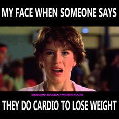 my face when someone says they do cardio to lose weight  http://www.bikinicompetitortracy.wordpress.com
